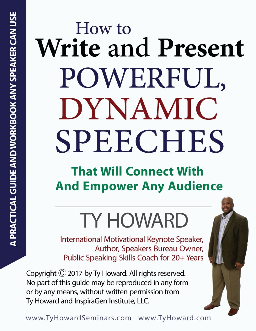 How to Write & Present Powerful, Dynamic Motivational Speeches (Pratical & Easy-to-Follow Guide by Ty Howard, International Motivational Speaker & Owner of The Baltimore Worldwide Speakers Bureau)